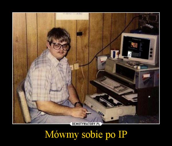 Mówmy sobie po IP –