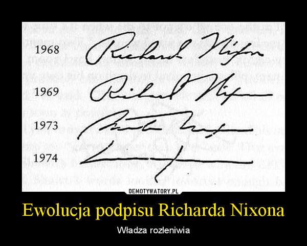 Ewolucja podpisu Richarda Nixona – Władza rozleniwia