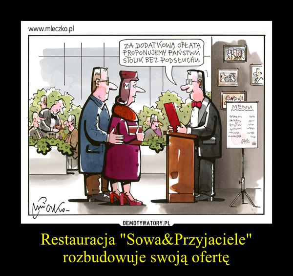 """Restauracja """"Sowa&Przyjaciele"""" rozbudowuje swoją ofertę –"""