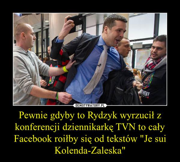 """Pewnie gdyby to Rydzyk wyrzucił z konferencji dziennikarkę TVN to cały Facebook roiłby się od tekstów """"Je sui Kolenda-Zaleska"""" –"""