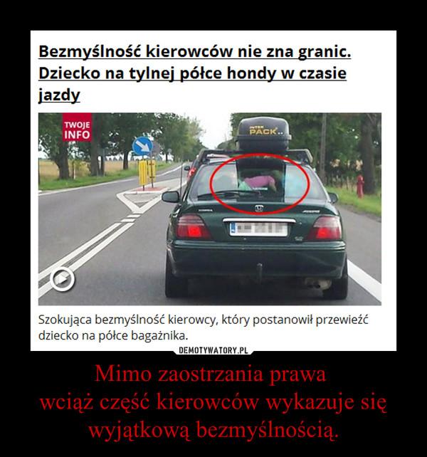 Mimo zaostrzania prawa wciąż część kierowców wykazuje się wyjątkową bezmyślnością. –
