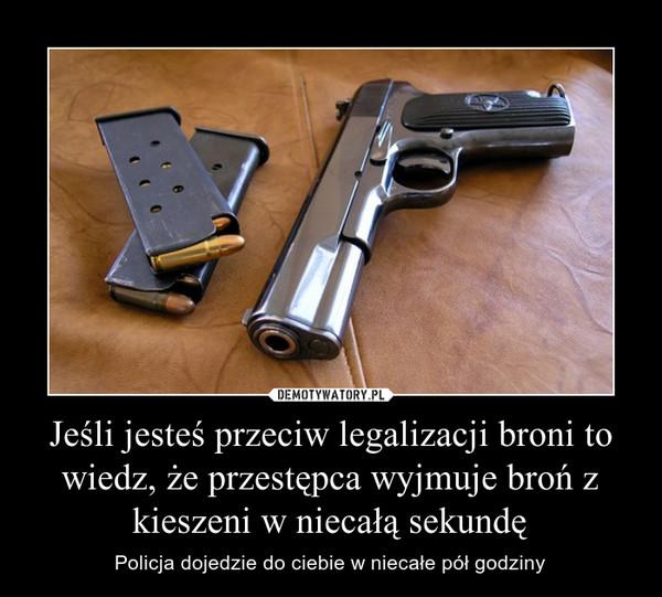 Jeśli jesteś przeciw legalizacji broni to wiedz, że przestępca wyjmuje broń z kieszeni w niecałą sekundę – Policja dojedzie do ciebie w niecałe pół godziny
