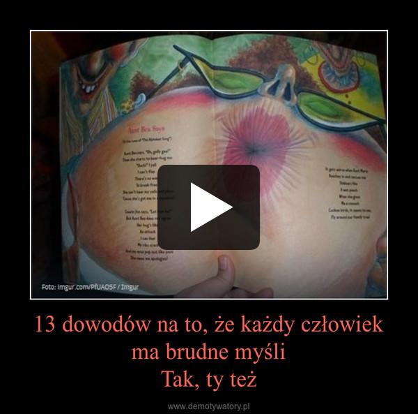 13 dowodów na to, że każdy człowiek ma brudne myśliTak, ty też –