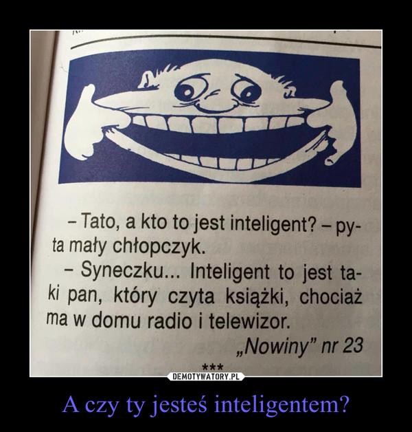 A czy ty jesteś inteligentem? –