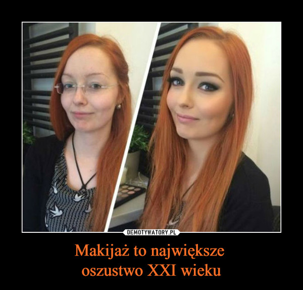 Makijaż to największe oszustwo XXI wieku –