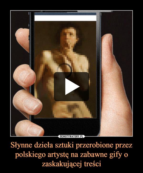 Słynne dzieła sztuki przerobione przez polskiego artystę na zabawne gify o zaskakującej treści –