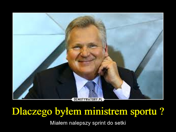 Dlaczego byłem ministrem sportu ? – Miałem nalepszy sprint do setki