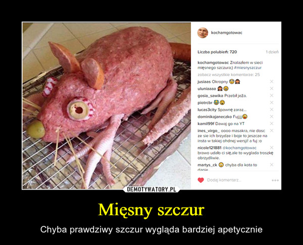 Mięsny szczur – Chyba prawdziwy szczur wygląda bardziej apetycznie