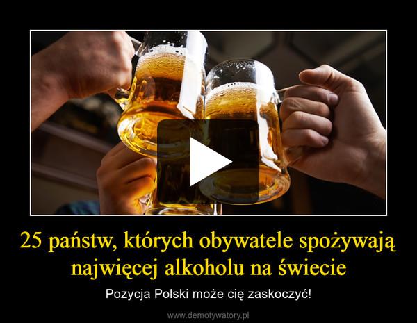 25 państw, których obywatele spożywają najwięcej alkoholu na świecie – Pozycja Polski może cię zaskoczyć!