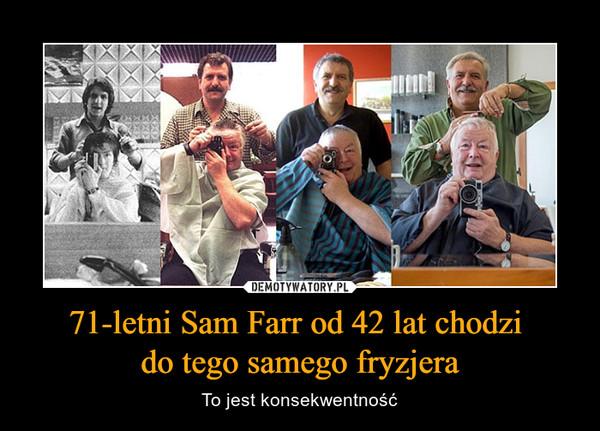 71-letni Sam Farr od 42 lat chodzi do tego samego fryzjera – To jest konsekwentność