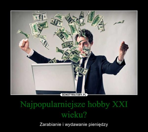 Najpopularniejsze hobby XXI wieku? – Zarabianie i wydawanie pieniędzy