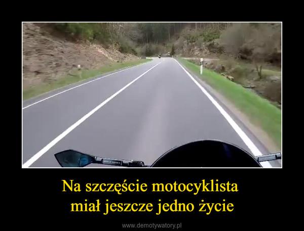 Na szczęście motocyklista miał jeszcze jedno życie –
