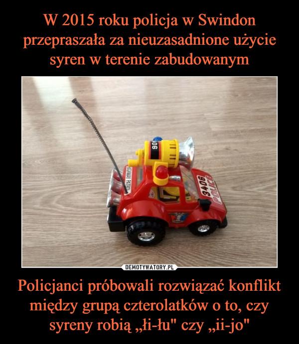 """Policjanci próbowali rozwiązać konflikt między grupą czterolatków o to, czy syreny robią """"łi-łu"""" czy """"ii-jo"""" –"""
