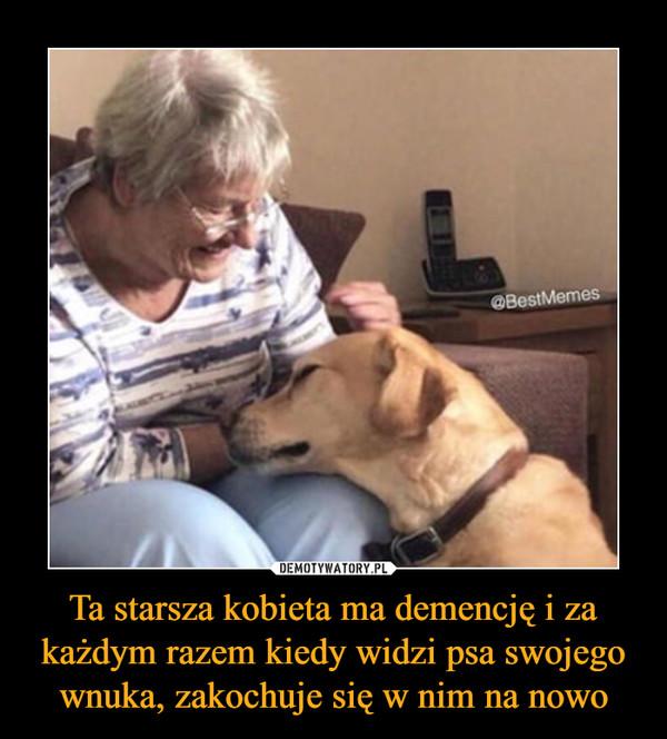 Ta starsza kobieta ma demencję i za każdym razem kiedy widzi psa swojego wnuka, zakochuje się w nim na nowo –