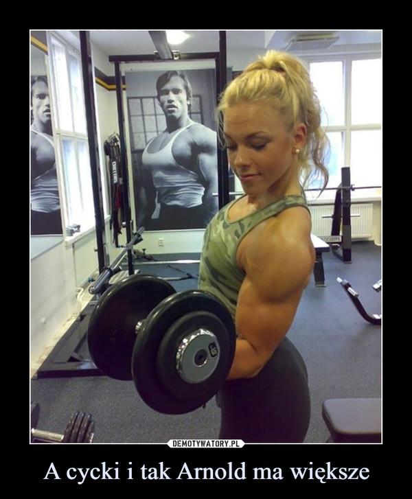 A cycki i tak Arnold ma większe –