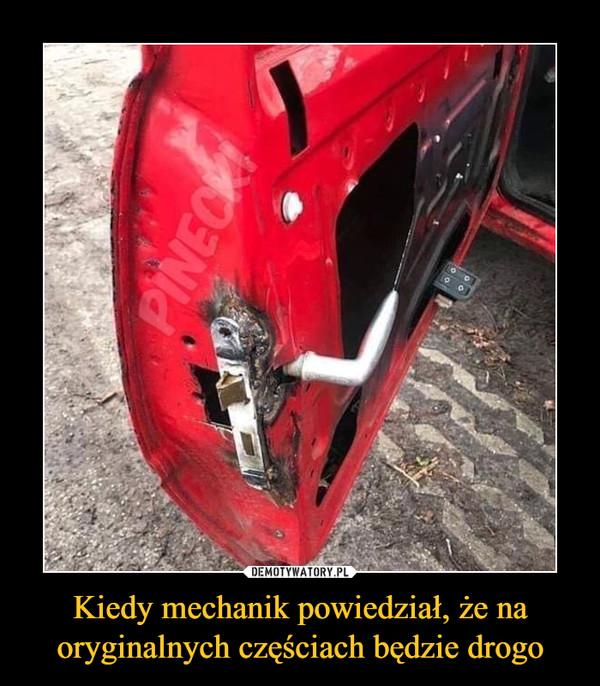 Kiedy mechanik powiedział, że na oryginalnych częściach będzie drogo –