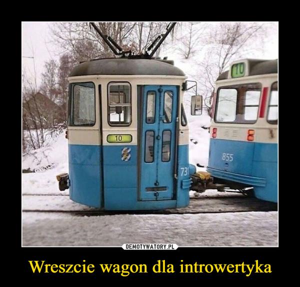 Wreszcie wagon dla introwertyka –