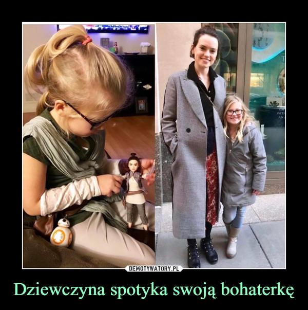 Dziewczyna spotyka swoją bohaterkę –
